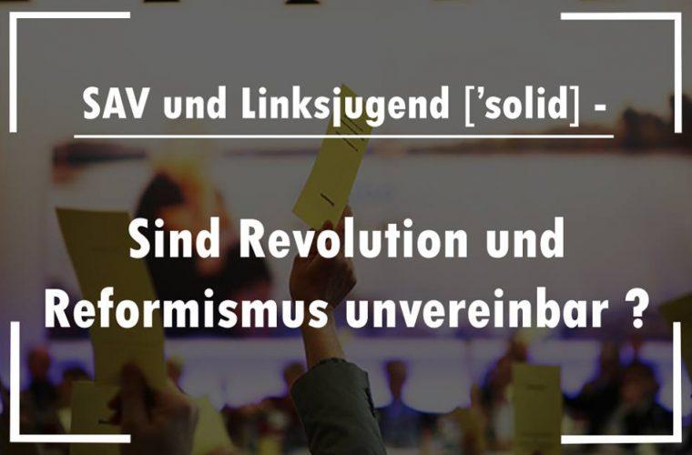SAV und Linksjugend [`solid] – Sind Revolution und Reformismus unvereinbar?