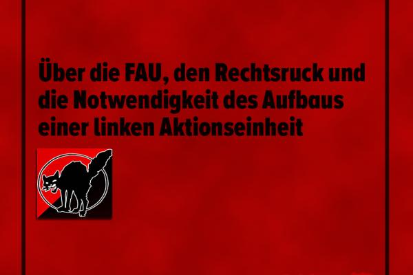 Über die FAU, den Rechtsruck und die Notwendigkeit des Aufbaus einer linken Aktionseinheit