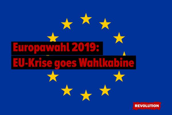 Europawahl 2019: EU-Krise goes Wahlkabine – 6 Fragen und 6 Antworten