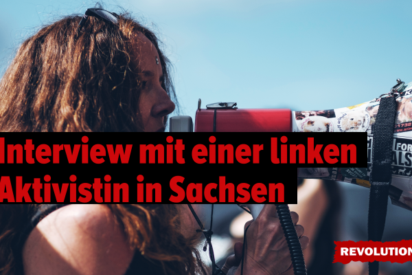 Interview mit einer linken Aktivistin in Sachsen