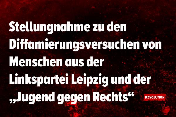 """Stellungnahme zu den Diffamierungsversuchen von Menschen aus der Linkspartei Leipzig und der """"Jugend gegen Rechts"""""""