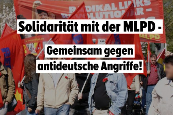 Solidarität mit der MLPD – gemeinsam gegen antideutsche Angriffe!